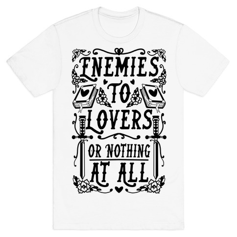 Enemies To Lovers Or Nothing At All T-Shirt
