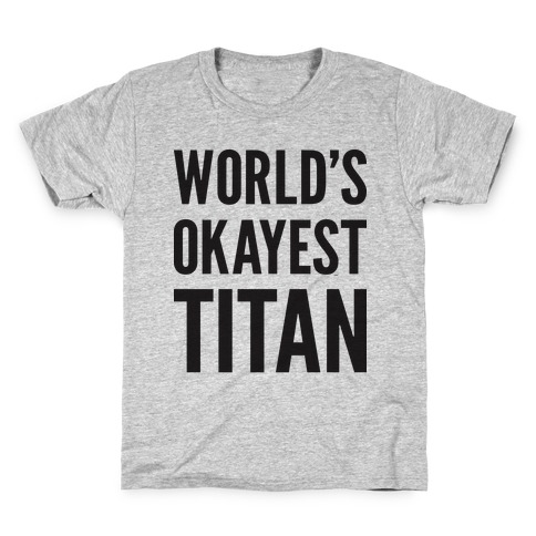 World's Okayest Titan Kids T-Shirt