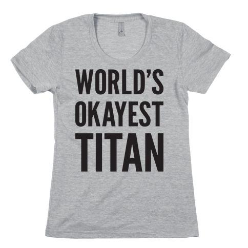 World's Okayest Titan Womens T-Shirt