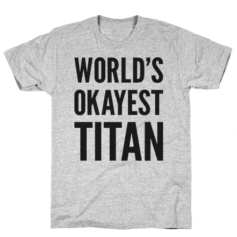 World's Okayest Titan Mens T-Shirt