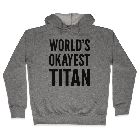 World's Okayest Titan Hooded Sweatshirt