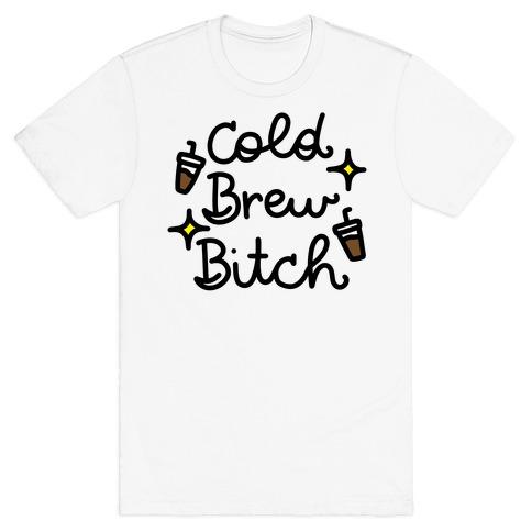 Cold Brew Bitch T-Shirt