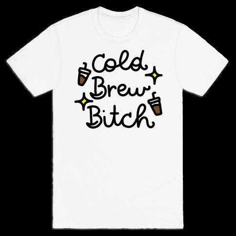 Cold Brew Bitch Mens/Unisex T-Shirt
