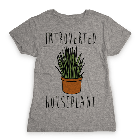 Introverted Houseplant  Womens T-Shirt