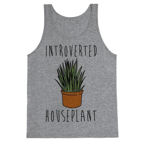 Introverted Houseplant  Tank Top