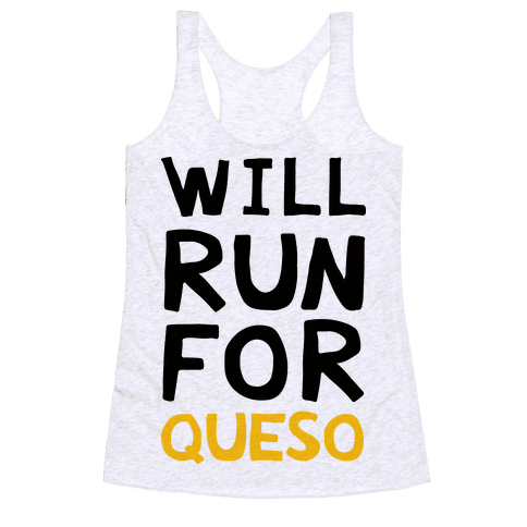 Will Run For Queso Racerback
