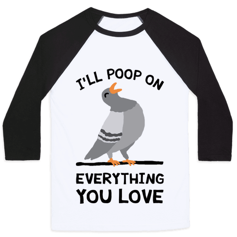 I'll Poop On Everything You Love Baseball Tee