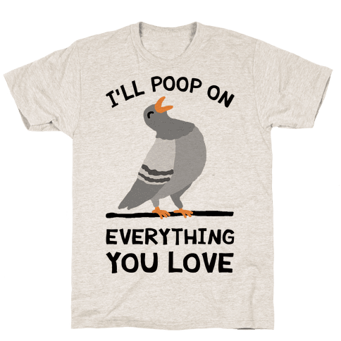I'll Poop On Everything You Love Mens T-Shirt