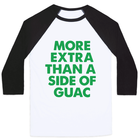 More Extra Than a Side of Guac Baseball Tee