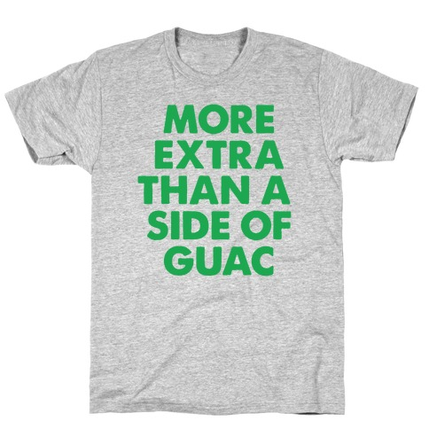 More Extra Than a Side of Guac Mens T-Shirt