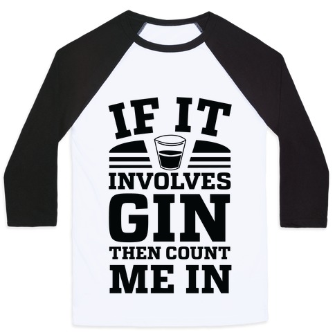 If It Involves Gin Then Count Me In Baseball Tee