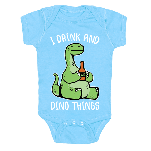 I Drink and Dino Things Baby One-Piece
