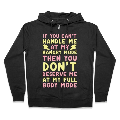If You Can't Handle Me at My Hangry Mode, Then You Don't Deserve Me at My Full Body Mode  Zip Hoodie