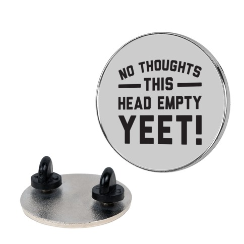 No Thoughts Head Empty YEET! Pin