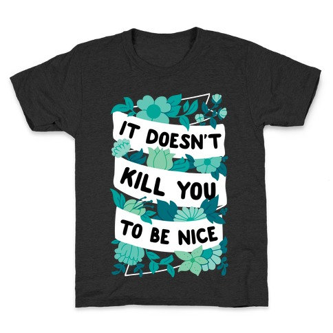 It Doesn't Kill You To Be Nice Kids T-Shirt