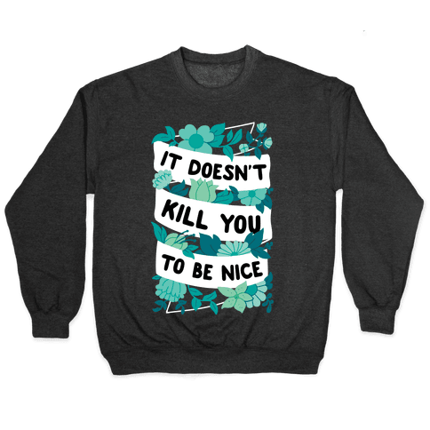 It Doesn't Kill You To Be Nice Pullover