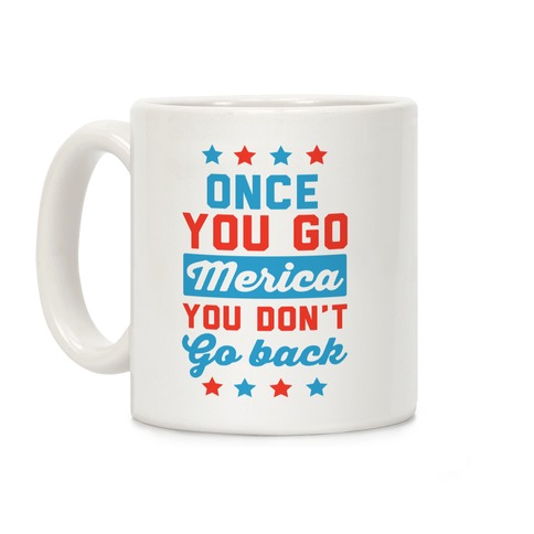 Once You Go Merica You Don't Go Back Coffee Mug