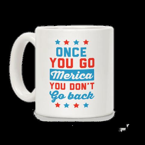 Once You Go Merica You Don't Go Back Coffee Mug