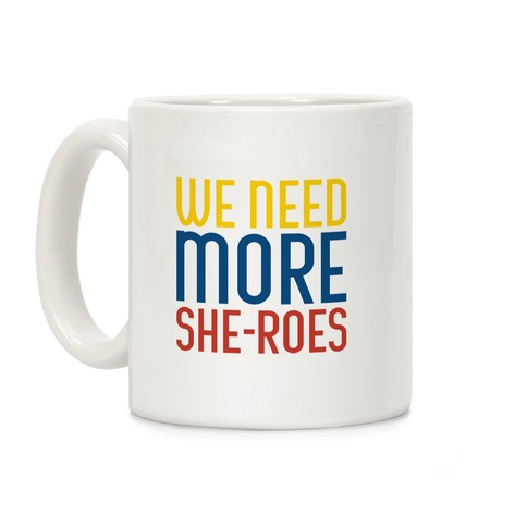 We Need More She-Roes Coffee Mug