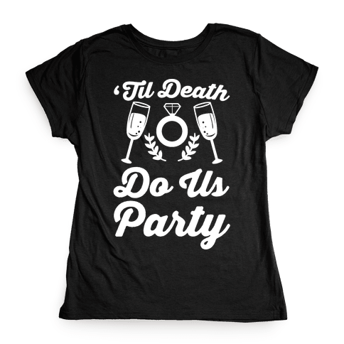 'Til Death Do Us Party  Womens T-Shirt