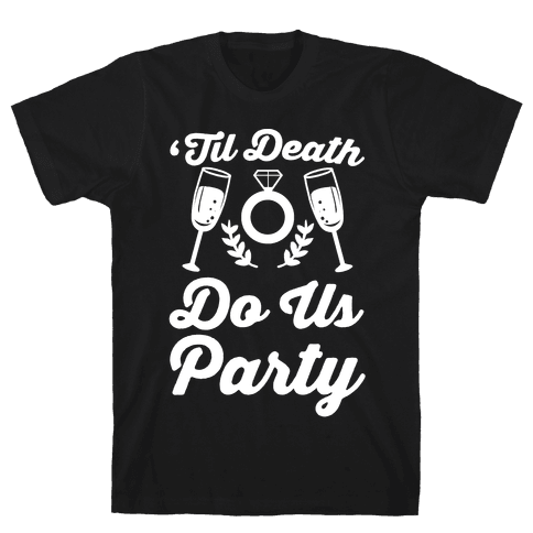 'Til Death Do Us Party  Mens T-Shirt