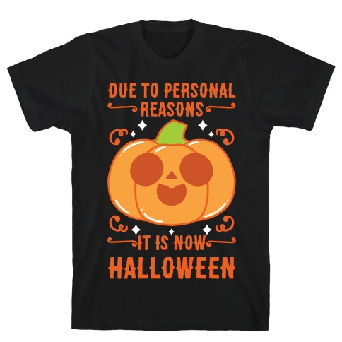 Due To Personal Reasons It Is Now Halloween Pumpkin (Orange) T-Shirt