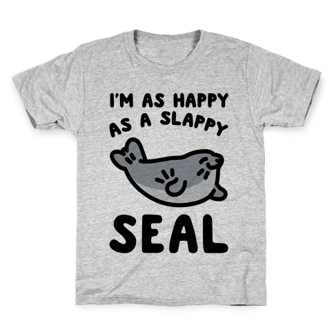 I'm As Happy As A Slappy Seal Kids T-Shirt
