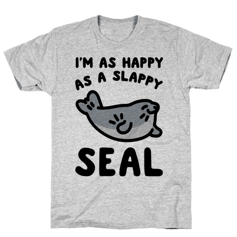 I'm As Happy As A Slappy Seal Mens T-Shirt