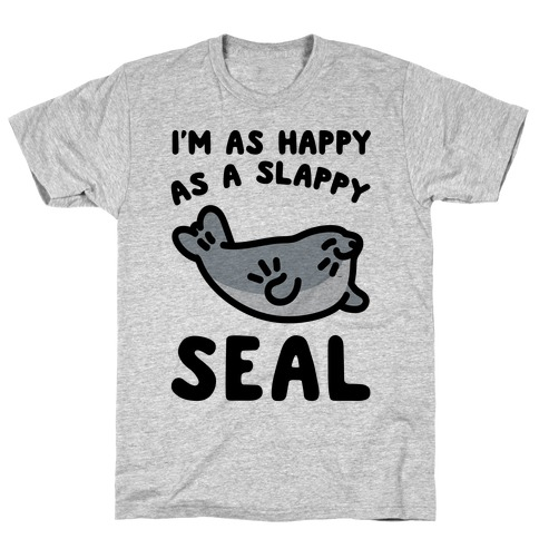 I'm As Happy As A Slappy Seal T-Shirt