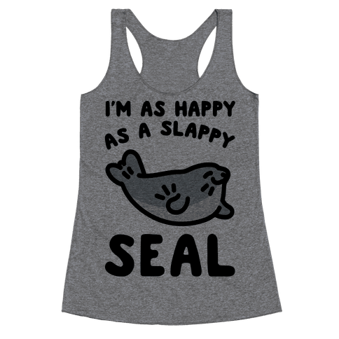 I'm As Happy As A Slappy Seal Racerback Tank Top