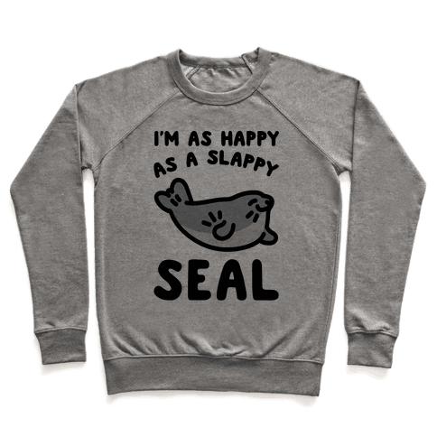 I'm As Happy As A Slappy Seal Pullover