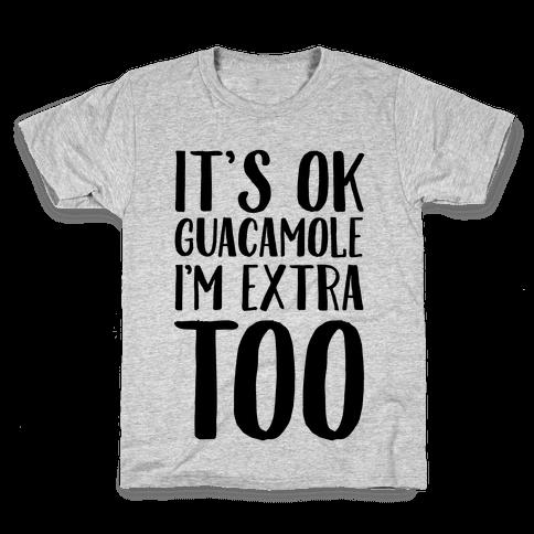 It's Okay Guacamole I'm Extra Too Kids T-Shirt