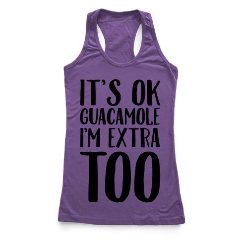 It's Okay Guacamole I'm Extra Too Racerback Tank Top
