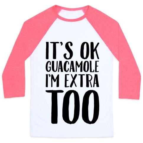 It's Okay Guacamole I'm Extra Too Baseball Tee