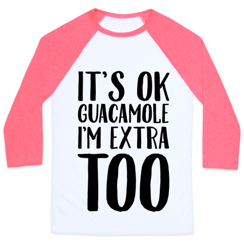 It's Okay Guacamole I'm Extra Too Baseball Tee