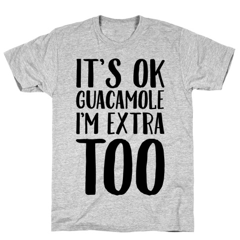 It's Okay Guacamole I'm Extra Too T-Shirt