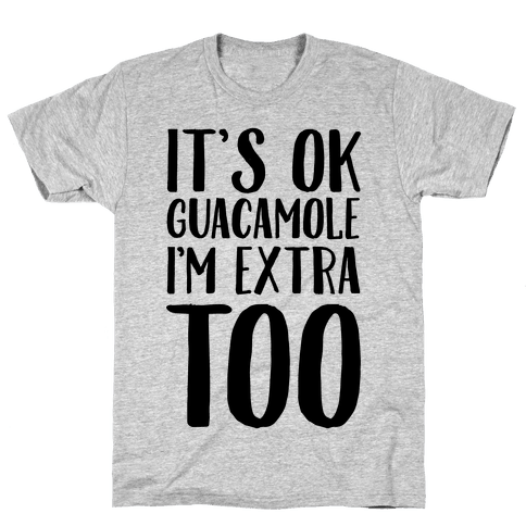 It's Okay Guacamole I'm Extra Too Mens T-Shirt