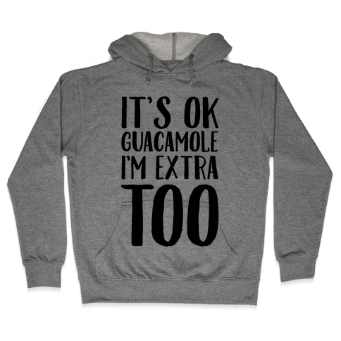 It's Okay Guacamole I'm Extra Too Hooded Sweatshirt