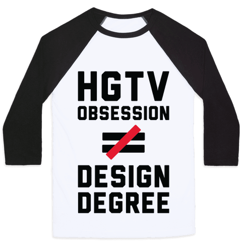 HGTV Obsession Not Equal To a Design Degree. Baseball Tee