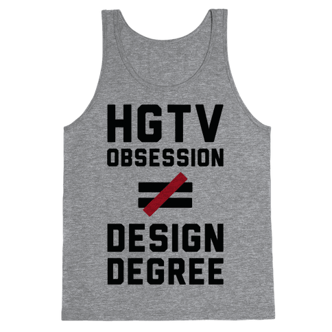 HGTV Obsession Not Equal To a Design Degree. Tank Top