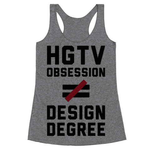 HGTV Obsession Not Equal To a Design Degree. Racerback Tank Top