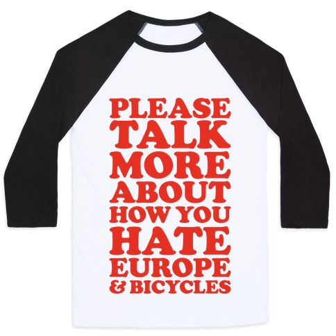Please Talk More About How You Hate Europe and Bicycles  Baseball Tee