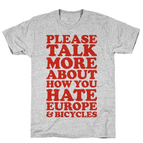 Please Talk More About How You Hate Europe and Bicycles T-Shirt