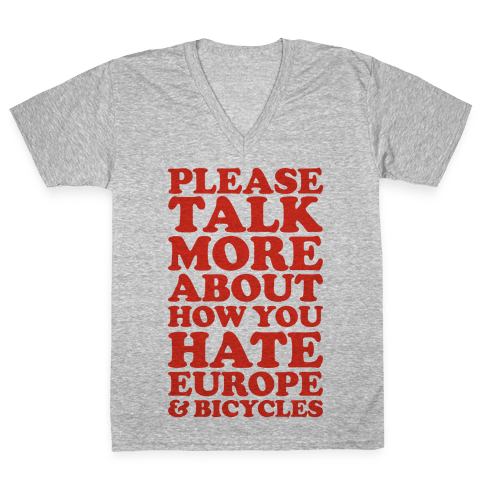 Please Talk More About How You Hate Europe and Bicycles  V-Neck Tee Shirt