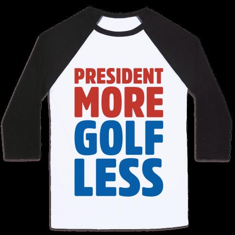 President More Golf Less Baseball Tee