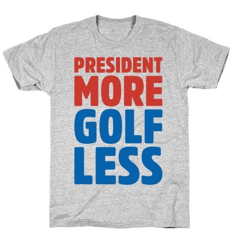 President More Golf Less T-Shirt