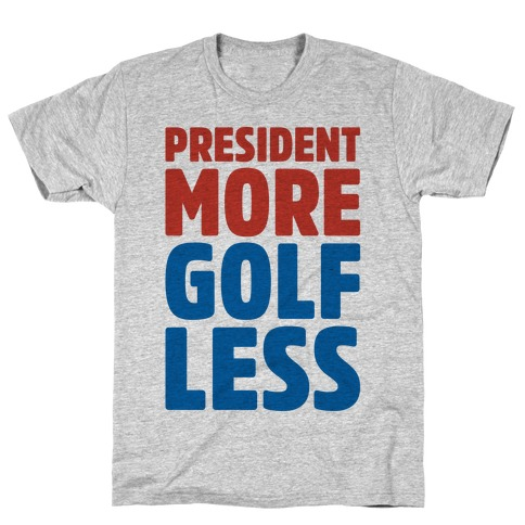 President More Golf Less T-Shirt