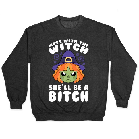 Mess With The Witch She'll Be A Bitch Pullover