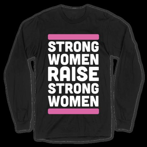 Strong Women Raise Strong Women Long Sleeve T-Shirt