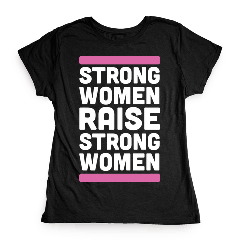 Strong Women Raise Strong Women Womens T-Shirt
